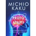 """Michio Kaku """"Proto ateitis. Mokslo pastangos suprasti protą, jį patobulinti ir išplėsti pažinimo ribas"""""""