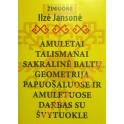 """Ilzė Jansonė """"Amuletai, talismanai, sakralinė baltų geometrija papuošaluose ir amuletuose"""""""