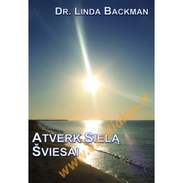 """Dr. Linda Backman """"Atvėrk sielą šviesai"""""""