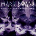 Mark Dwane / Angels. aliens & archetypes